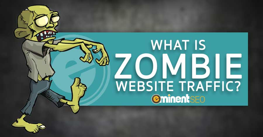 What Is Zombie Website Traffic - Eminent SEO