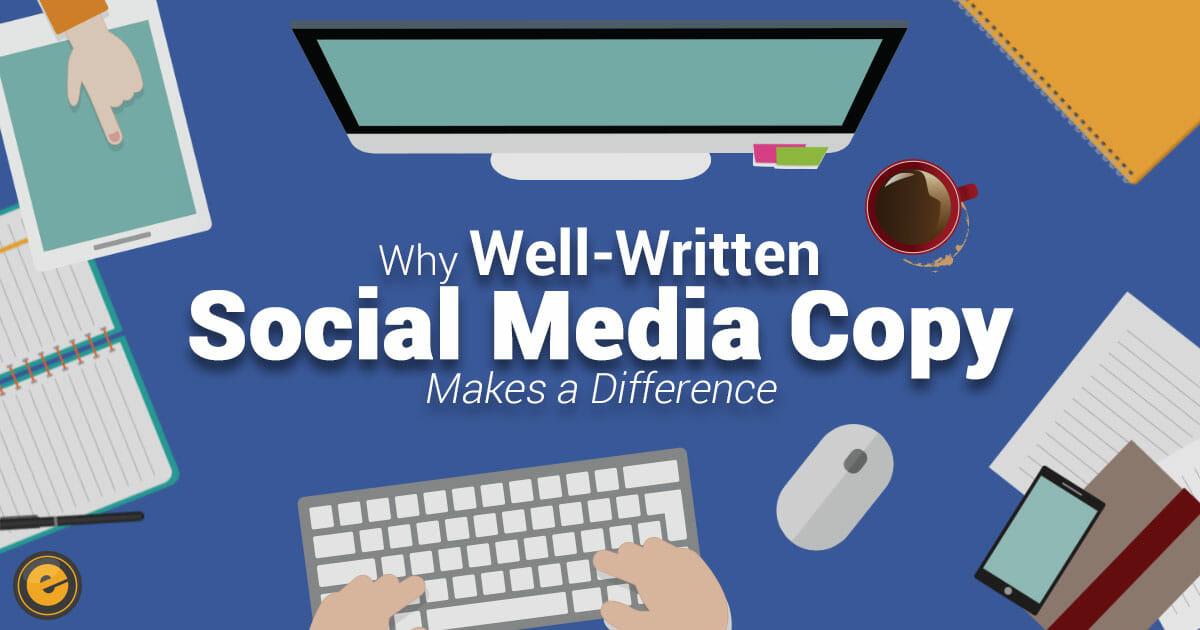 Why Well-Written Social Media Copy Makes a Difference