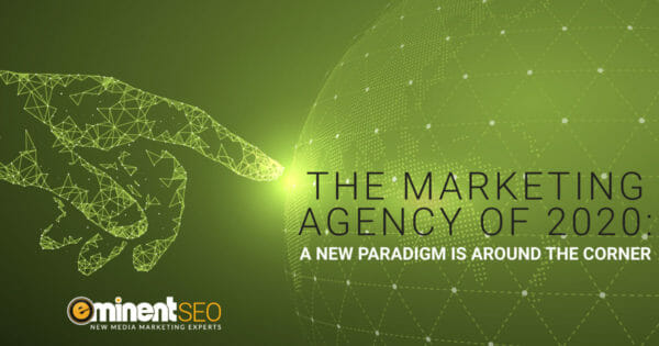 The Marketing Agency of 2020 A New Paradigm Is Around the Corner