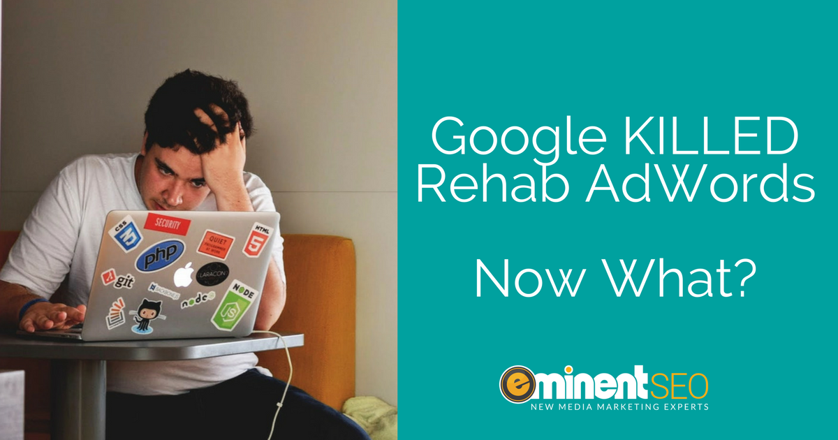 Eminent SEO - Google Crushes Addiction Treatment AdWords Campaigns