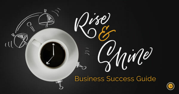 Business Success Guide: Rise and Shine with These Hacks