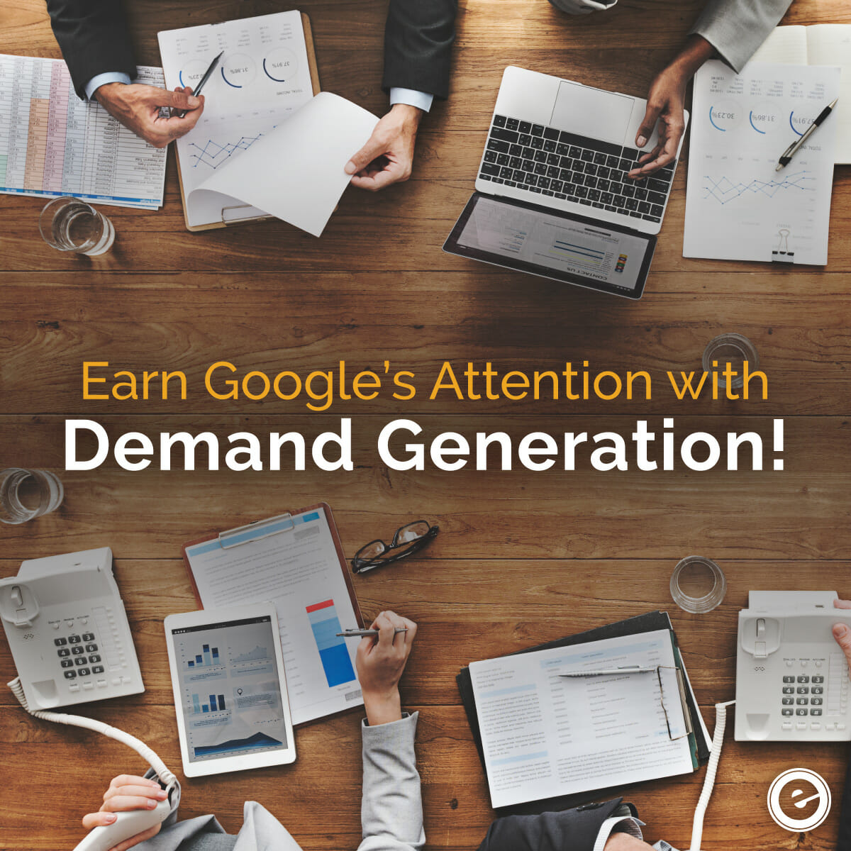 Earn Googles Attention With Demand Generation - Eminent SEO