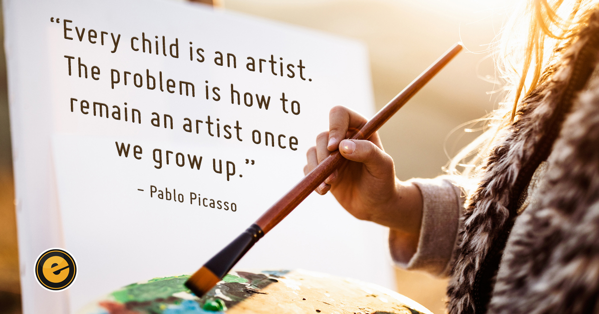 """""""Every child is an artist. The problem is how to remain an artist once we grow up."""" - Pablo Picasso"""